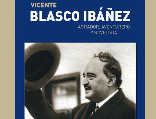 Genio y figura de Blasco Ibáñez, agitador, aventurero y novelista