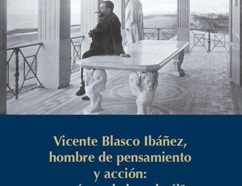 Vicente Blasco Ibáñez, hombre de pensamiento y acción: ¿qué queda hoy de él?